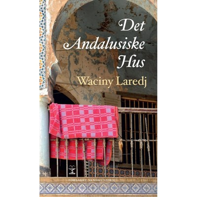 Boganmeldelse Det Andalusiske Hus Waciny Laredj